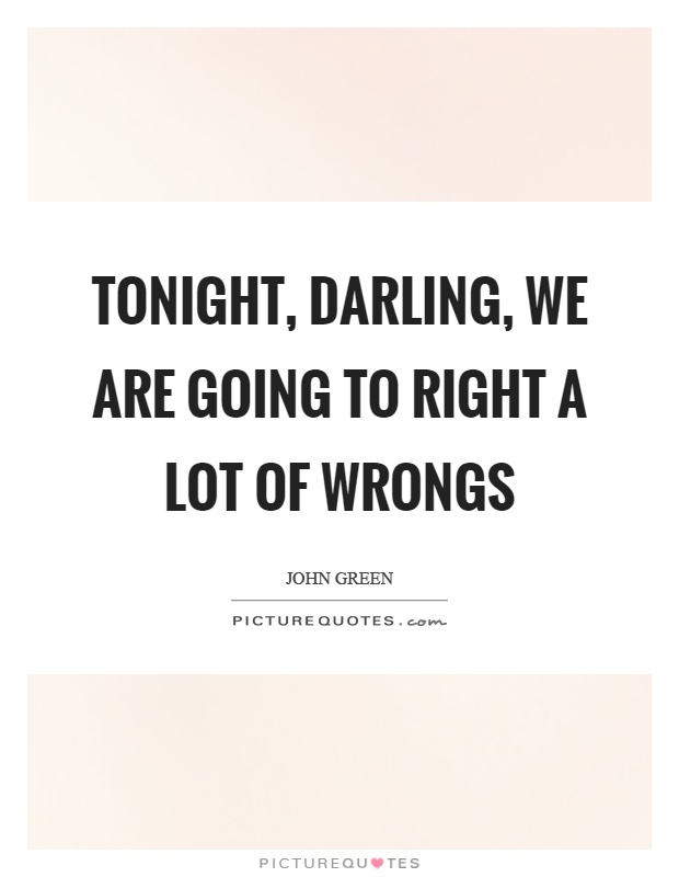 Tonight, darling, we are going to right a lot of wrongs Picture Quote #1
