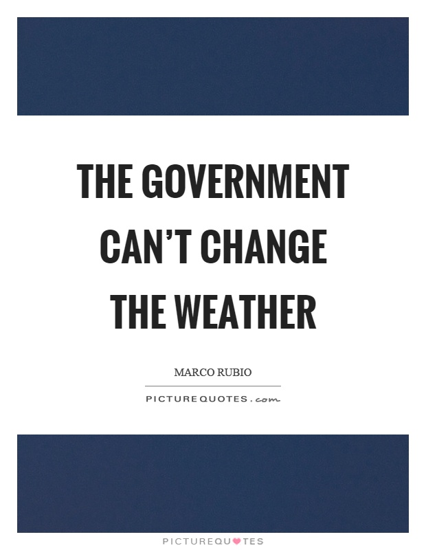 The government can't change the weather Picture Quote #1