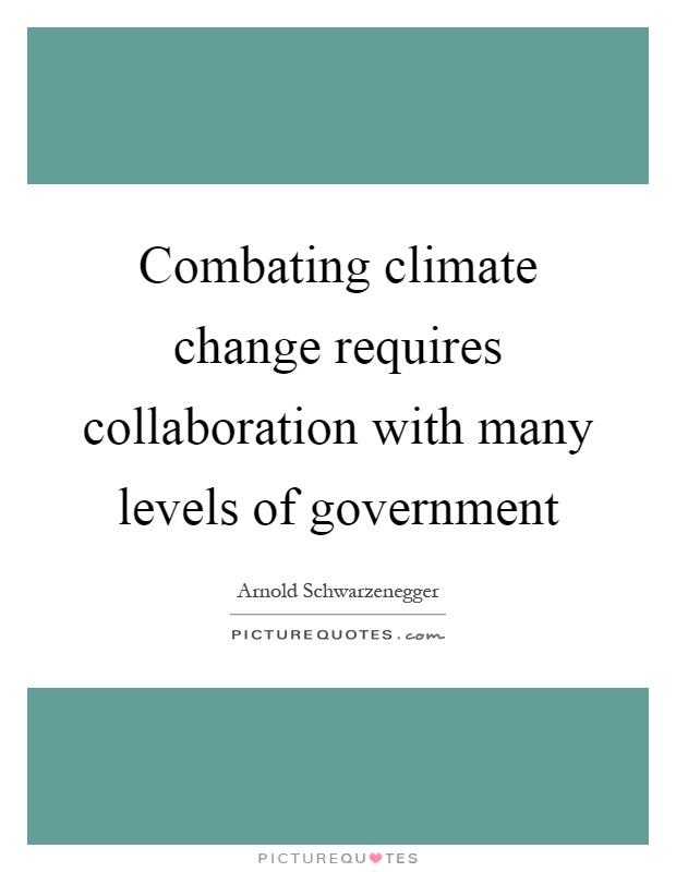 Combating climate change requires collaboration with many levels of government Picture Quote #1