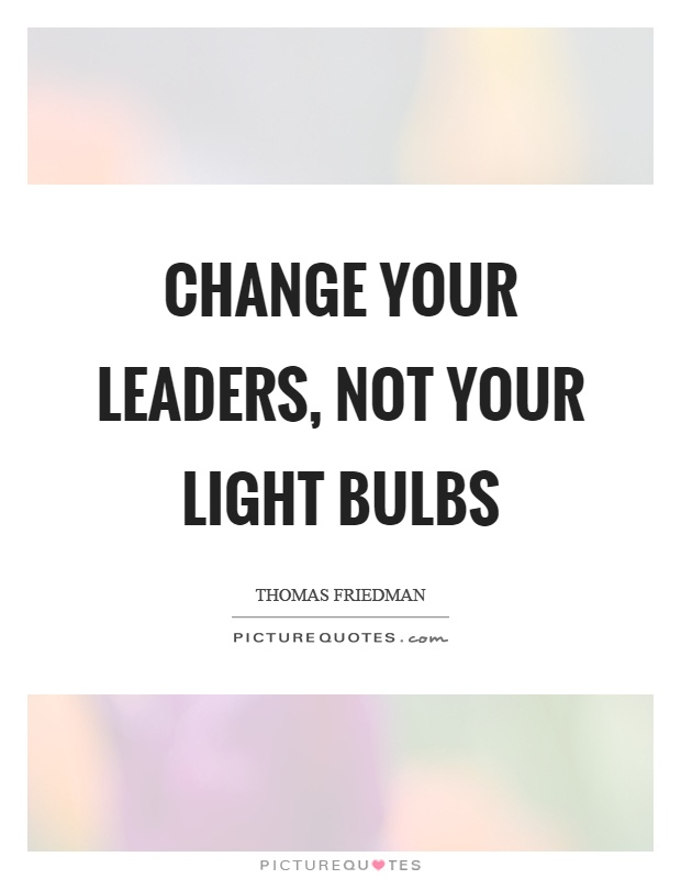 Change your leaders, not your light bulbs Picture Quote #1
