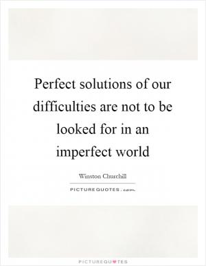Life is Not Perfect. Fortunately.