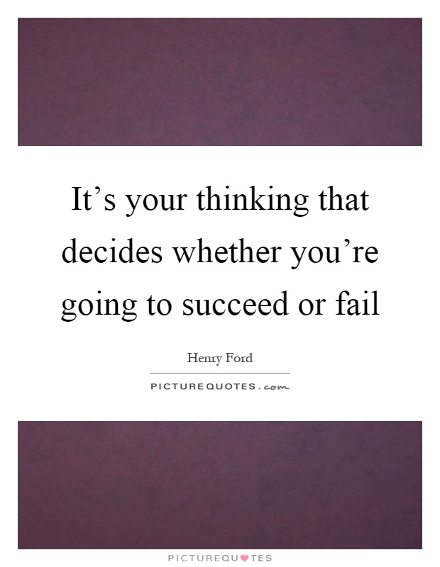It's your thinking that decides whether you're going to succeed or fail Picture Quote #1
