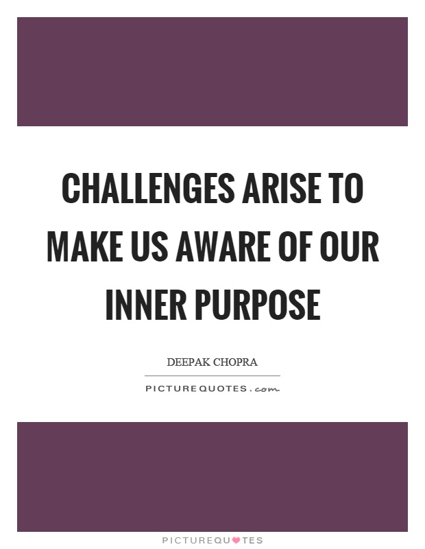 Challenges arise to make us aware of our inner purpose Picture Quote #1