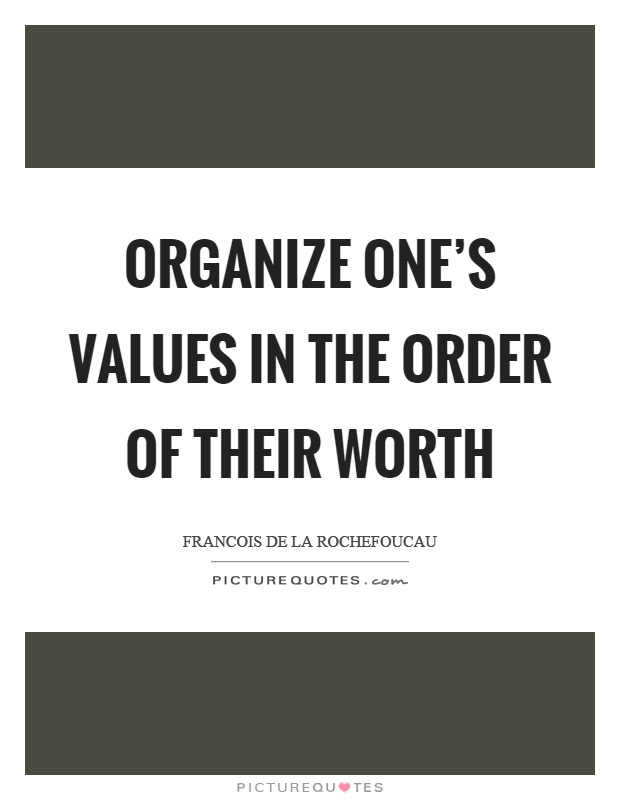 Organize one's values in the order of their worth Picture Quote #1