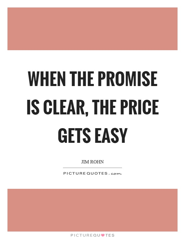 When the promise is clear, the price gets easy Picture Quote #1