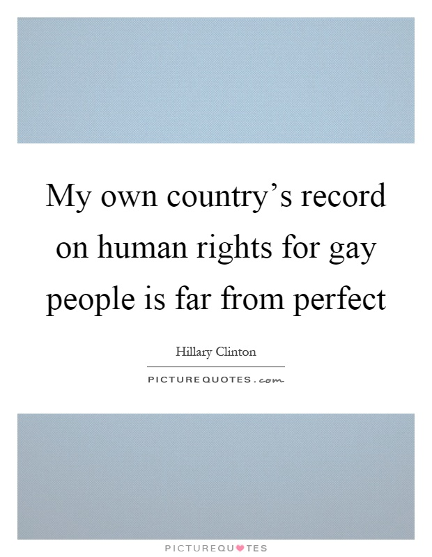 My own country's record on human rights for gay people is far from perfect Picture Quote #1