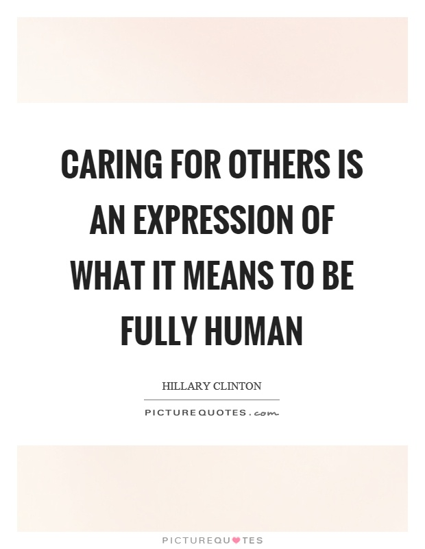 Caring For Others Is An Expression Of What It Means To Be Fully Simple Quotes About Caring For Others