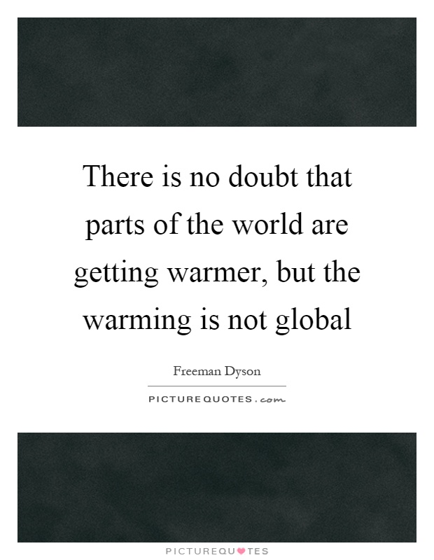 There is no doubt that parts of the world are getting warmer, but the warming is not global Picture Quote #1