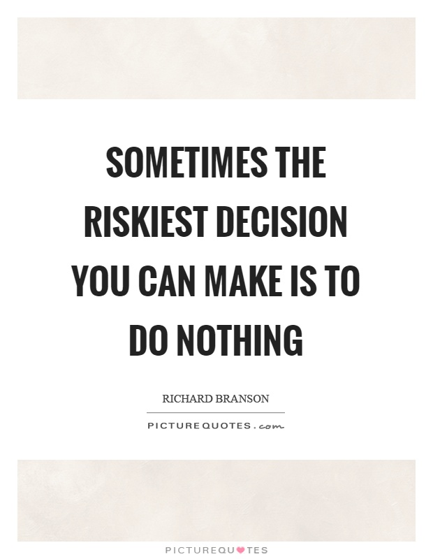 Sometimes the riskiest decision you can make is to do nothing Picture Quote #1