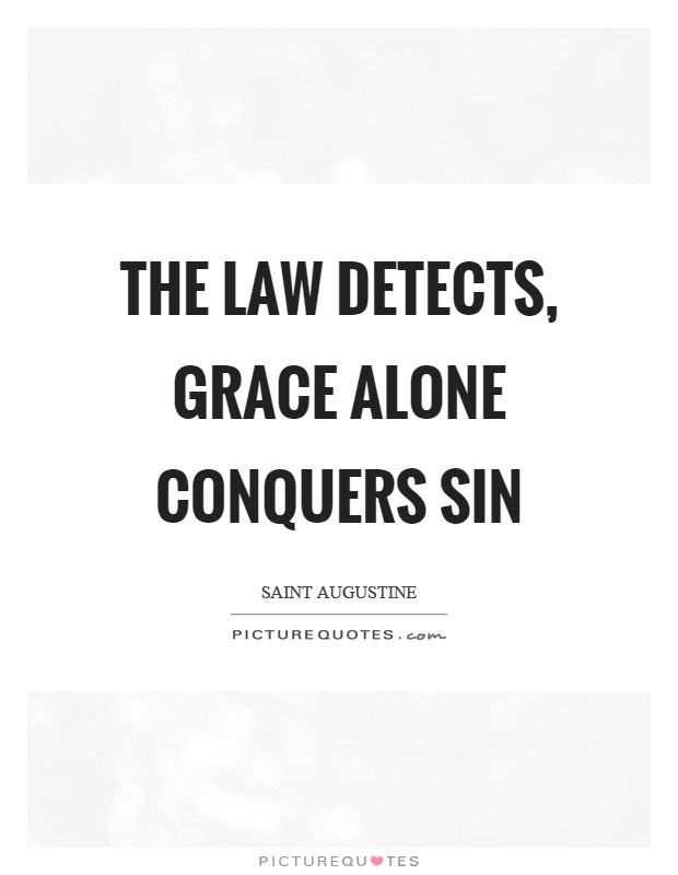 The law detects, grace alone conquers sin Picture Quote #1