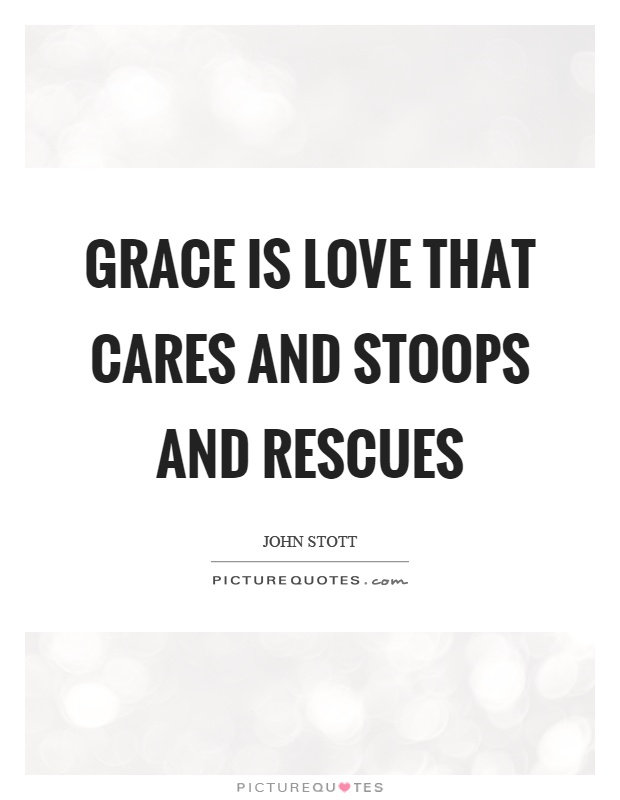 Grace is love that cares and stoops and rescues Picture Quote #1