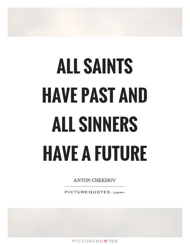 All saints have past and all sinners have a future Picture Quote #1