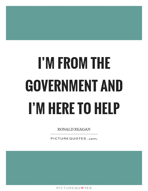 I'm from the government and I'm here to help Picture Quote #1