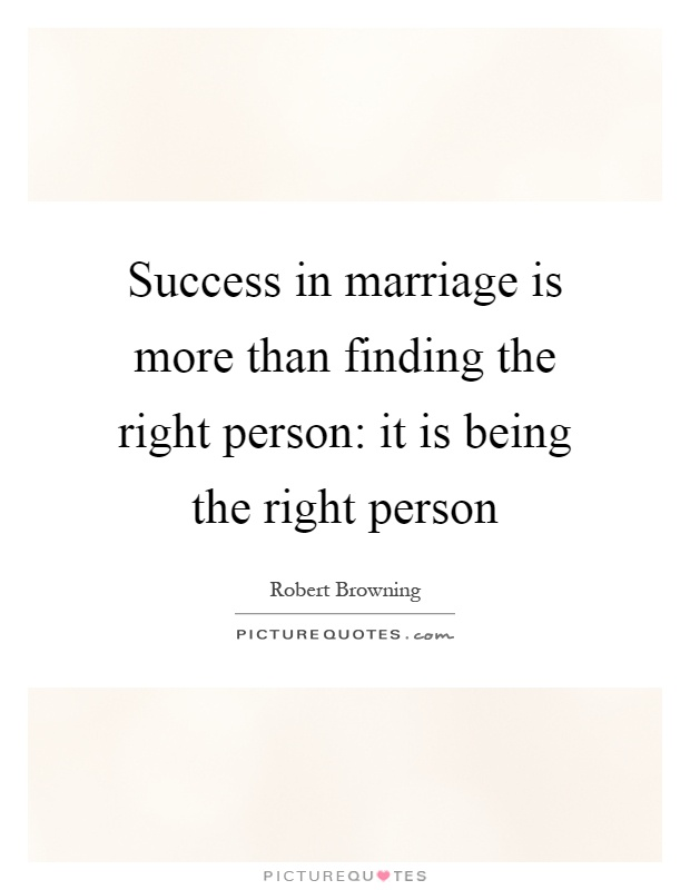 Success in marriage is more than finding the right person: it is being the right person Picture Quote #1