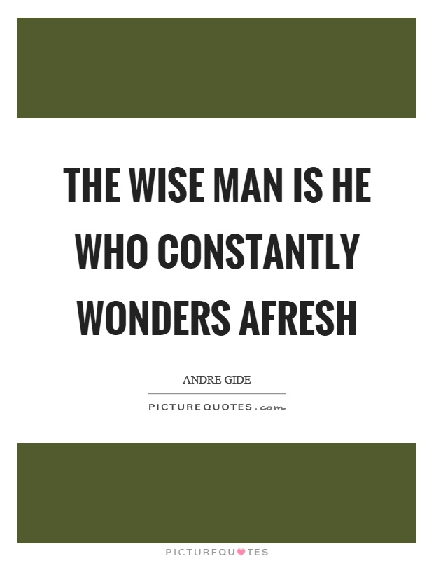 The wise man is he who constantly wonders afresh Picture Quote #1