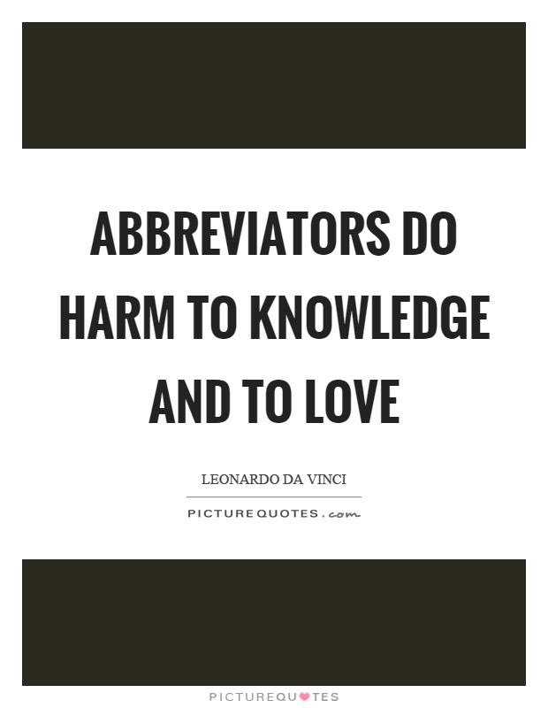 Abbreviators do harm to knowledge and to love Picture Quote #1