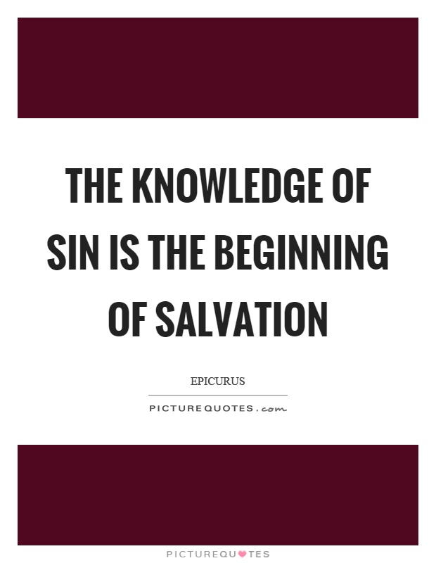 The knowledge of sin is the beginning of salvation Picture Quote #1