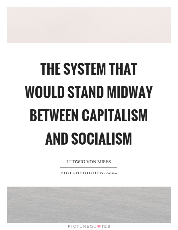 The system that would stand midway between capitalism and socialism Picture Quote #1