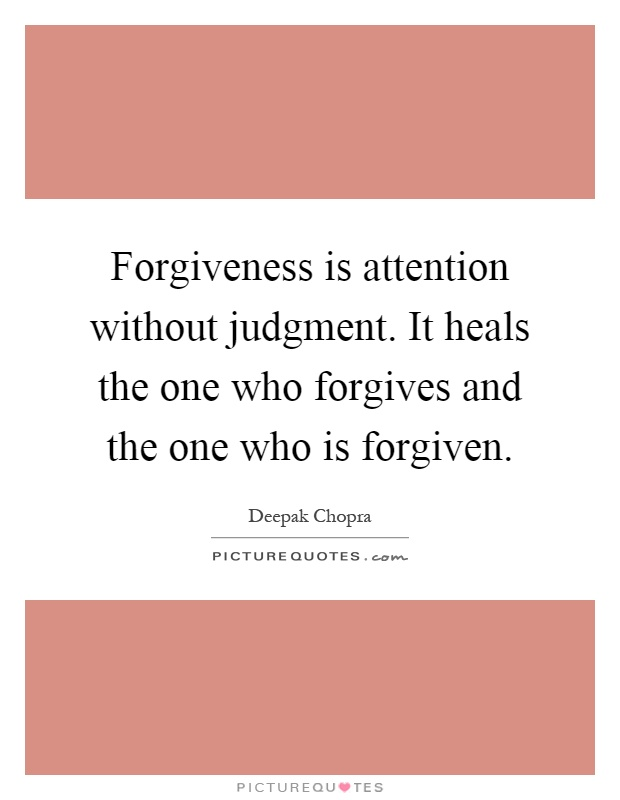 Forgiveness is attention without judgment. It heals the one who forgives and the one who is forgiven Picture Quote #1