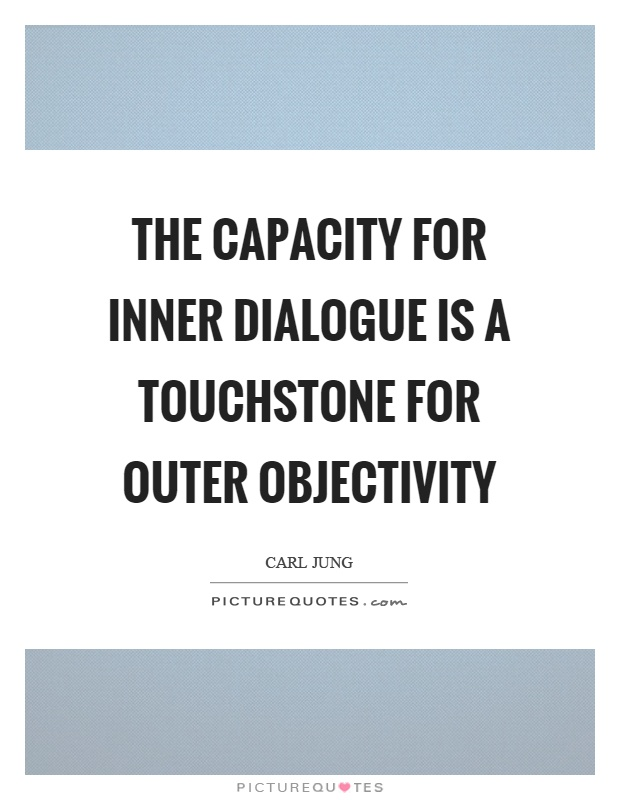 The capacity for inner dialogue is a touchstone for outer objectivity Picture Quote #1