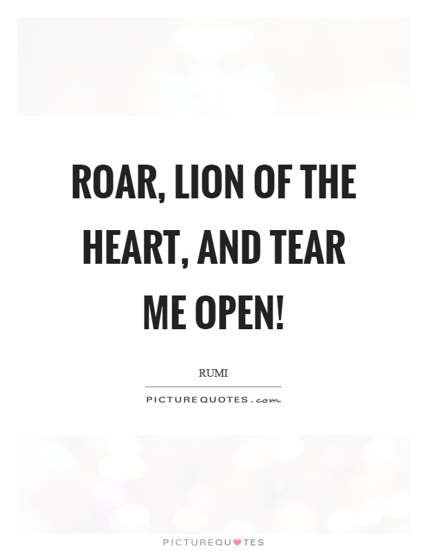 Roar, lion of the heart, and tear me open! Picture Quote #1