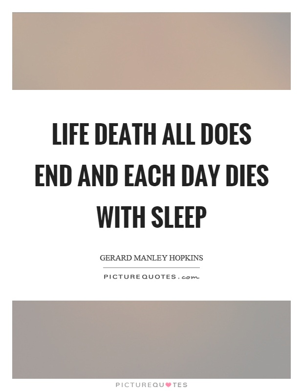 Life death all does end and each day dies with sleep Picture Quote #1