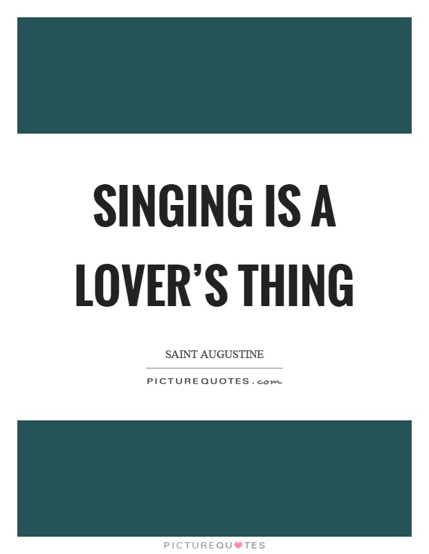 Singing is a lover's thing Picture Quote #1