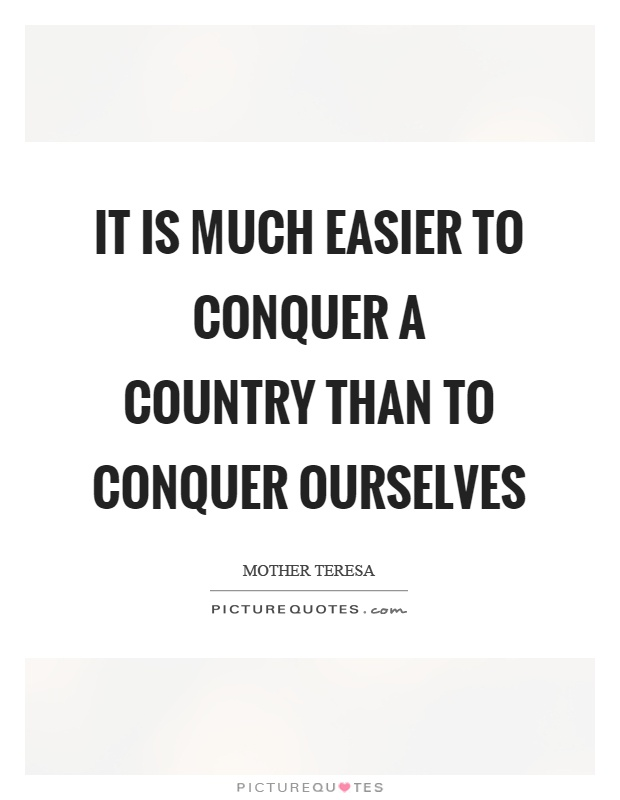 It is much easier to conquer a country than to conquer ourselves Picture Quote #1