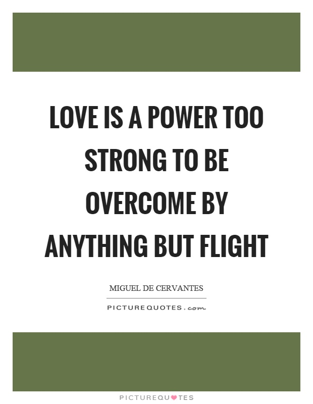 Love is a power too strong to be overcome by anything but flight Picture Quote #1