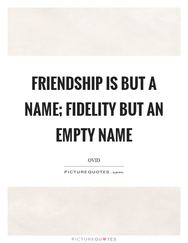 Friendship is but a name; fidelity but an empty name Picture Quote #1
