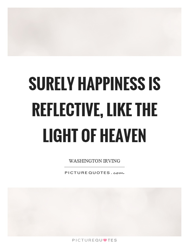 surely happiness is reflective like the light of heaven picture