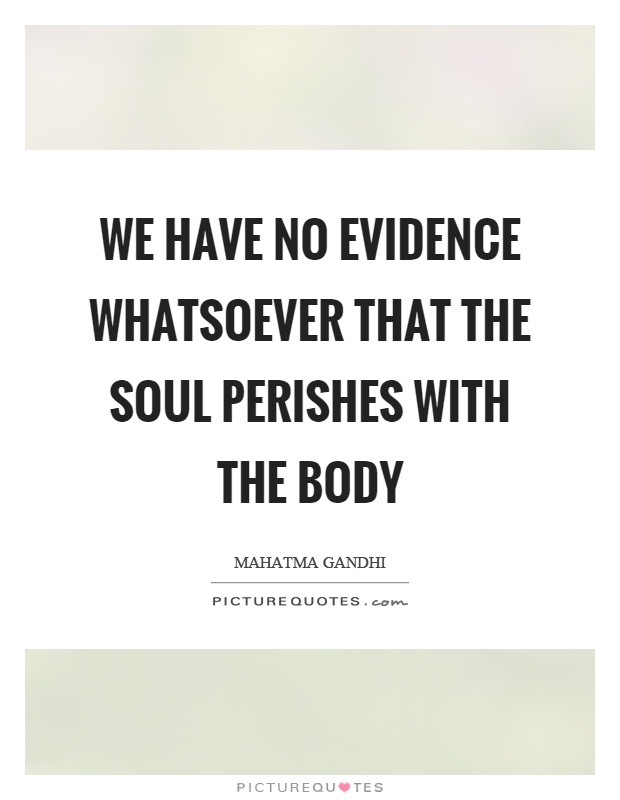 We have no evidence whatsoever that the soul perishes with the body Picture Quote #1