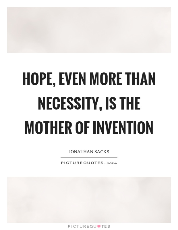 Hope, even more than necessity, is the mother of invention Picture Quote #1