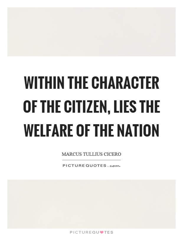 Within the character of the citizen, lies the welfare of the nation Picture Quote #1