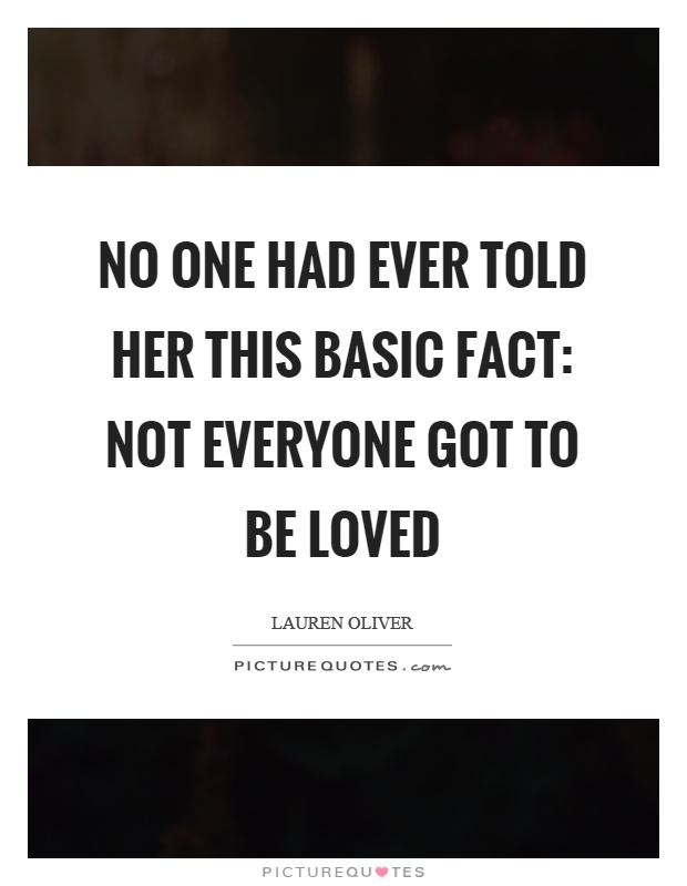 No one had ever told her this basic fact: not everyone got to be loved Picture Quote #1