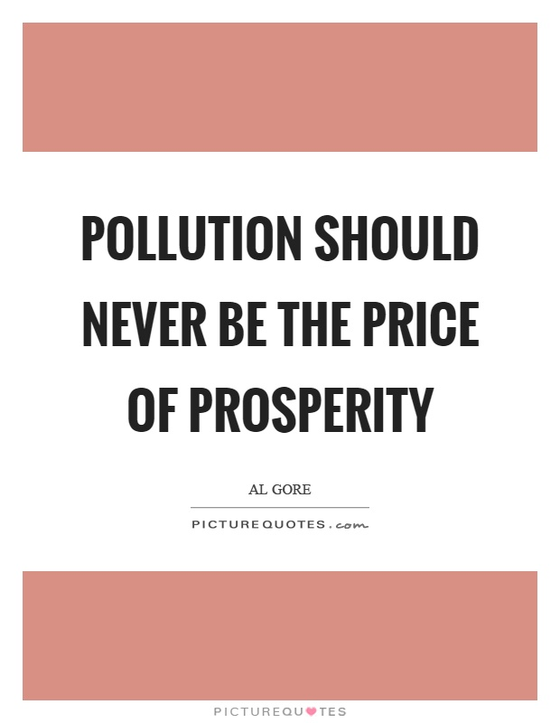 Pollution should never be the price of prosperity Picture Quote #1