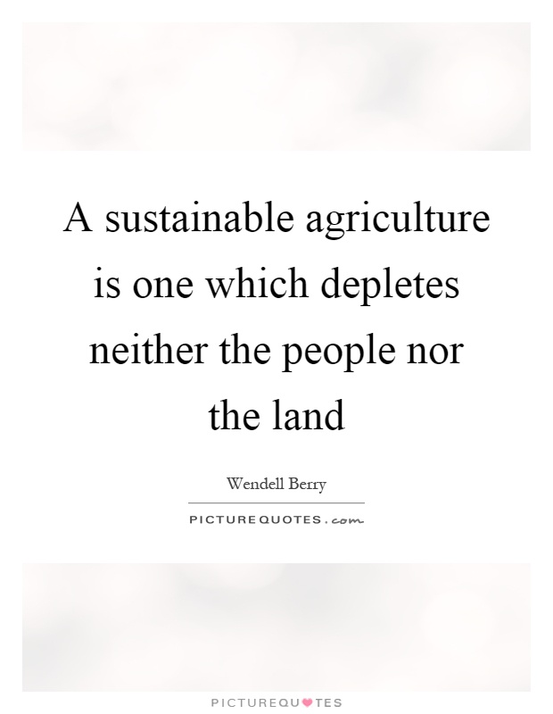 A sustainable agriculture is one which depletes neither the people nor the land Picture Quote #1