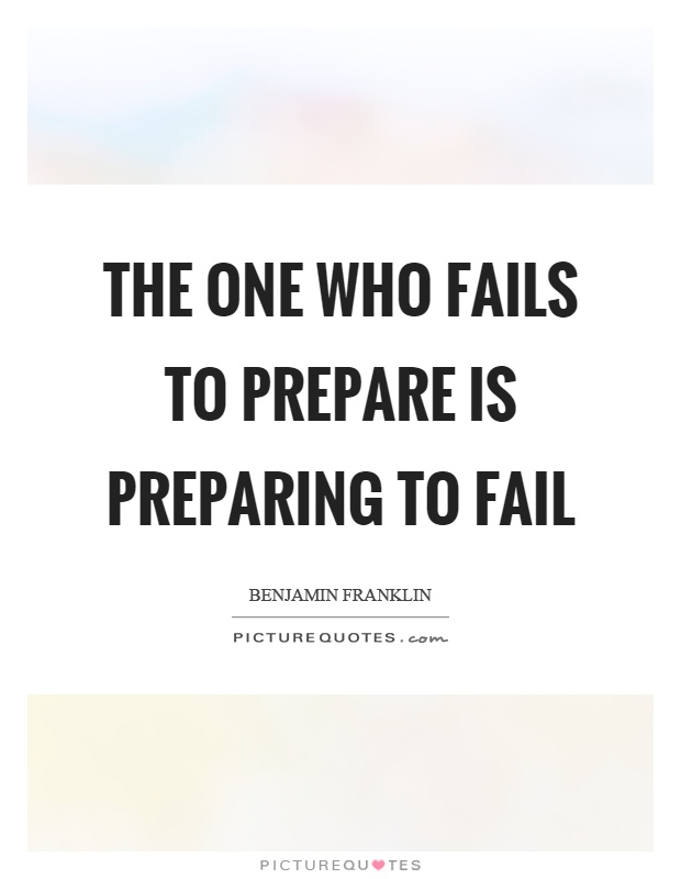 The one who fails to prepare is preparing to fail Picture Quote #1