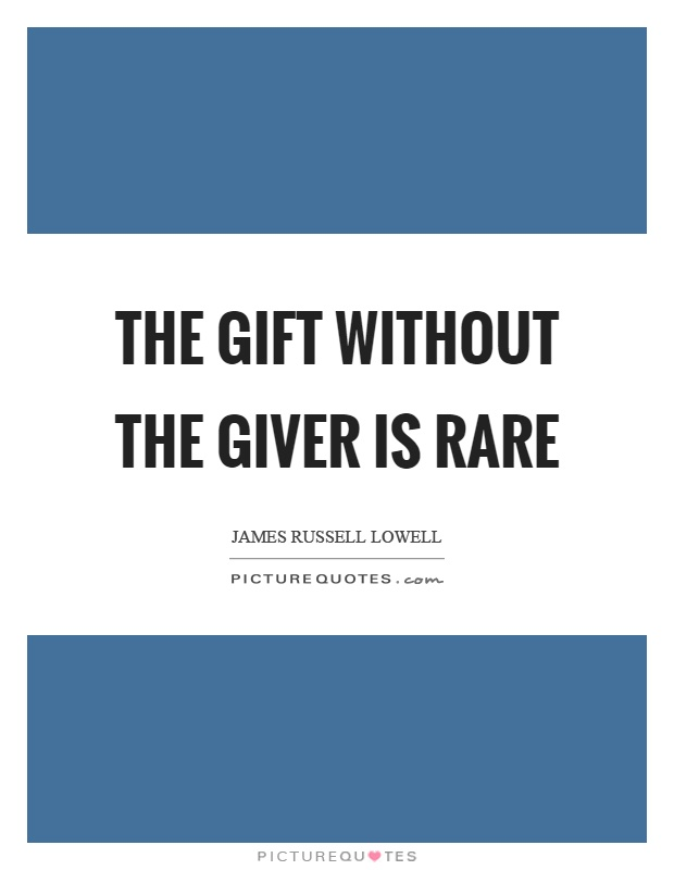 The gift without the giver is rare Picture Quote #1