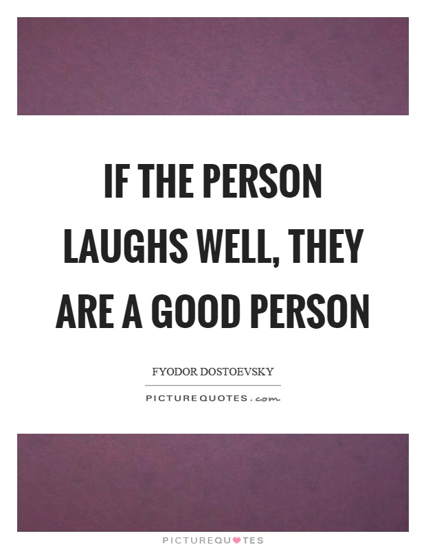 If the person laughs well, they are a good person Picture Quote #1