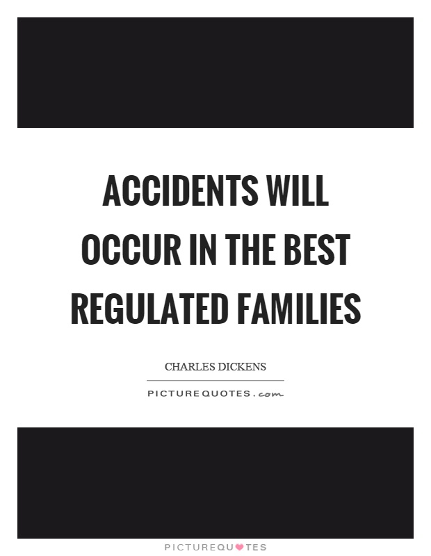 Accidents will occur in the best regulated families Picture Quote #1