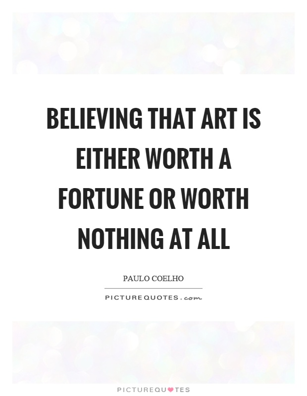 Believing that art is either worth a fortune or worth nothing at all Picture Quote #1