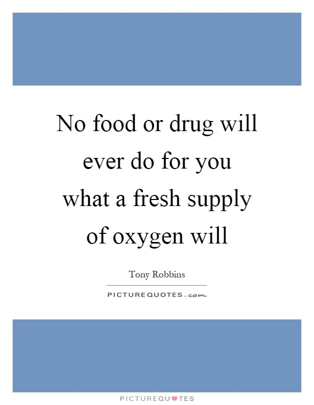 No food or drug will ever do for you what a fresh supply of oxygen will Picture Quote #1