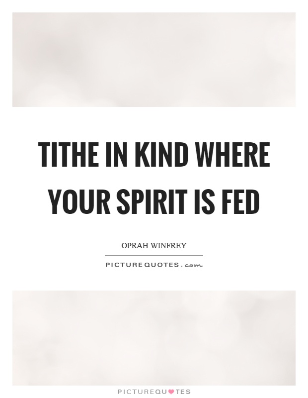 Tithe in kind where your spirit is fed Picture Quote #1