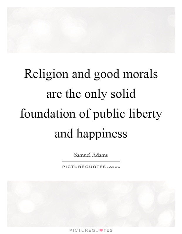 religion is not the foundation of morality A religion of ugliness and the morality of beauty  christianity, the spiritual foundation of jewish  morality is not beholden to any religion as such.