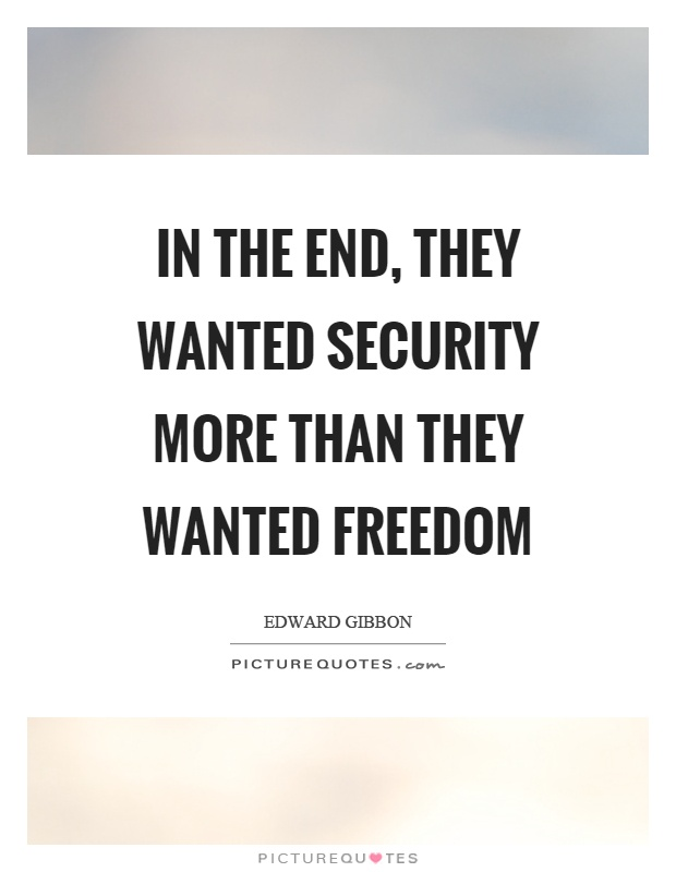 In The End They Wanted Security More Than They Wanted Freedom Simple Security Quotes