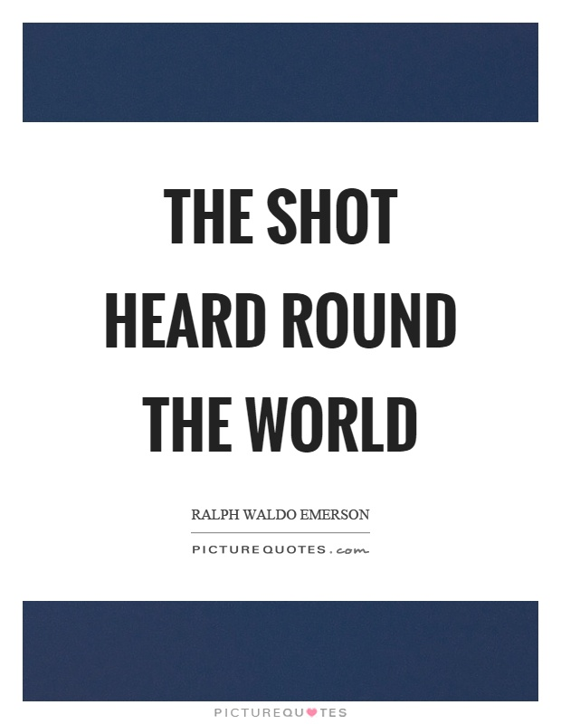 The shot heard round the world Picture Quote #1