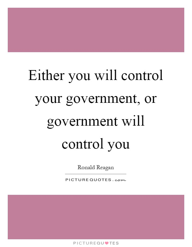 Either you will control your government, or government will control you Picture Quote #1