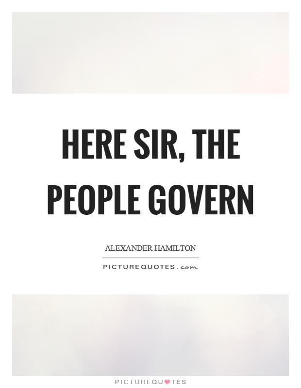 Here sir, the people govern Picture Quote #1