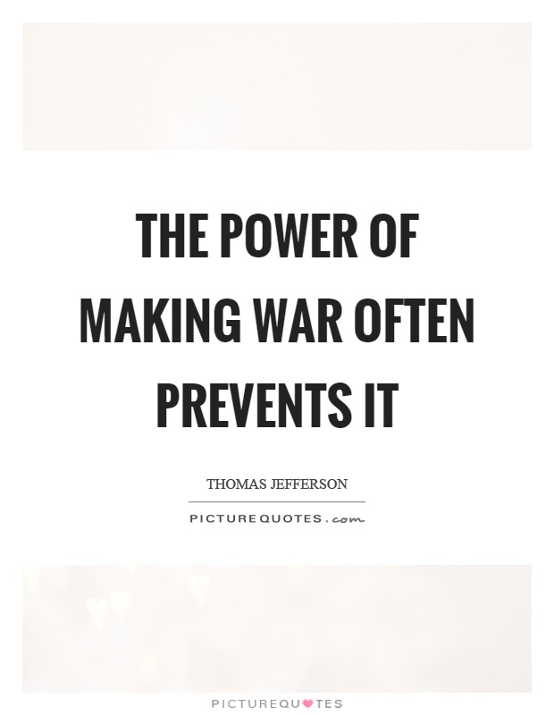 The power of making war often prevents it Picture Quote #1